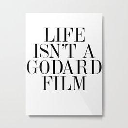 Life isn't a Godard film Metal Print