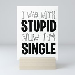 Single With Stupid relationship Dating Flirt gift Mini Art Print