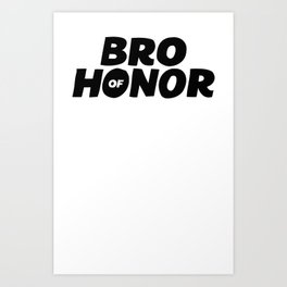 Bro of Honor Art Print