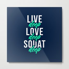 Live Deep Love Deep Squat Deep Metal Print