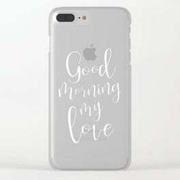 Good Mornind My Love - black on white #love #decor #valentines Clear iPhone Case