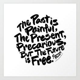 The Past Is Painful, The Present, Precarious, But The Future Is Free Art Print