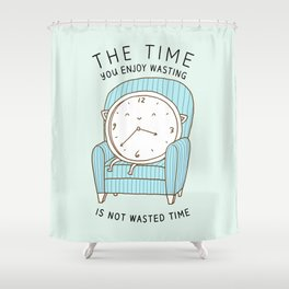 The Time You Enjoy Wasting Shower Curtain