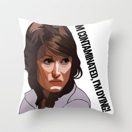 I'm contaminated, I'm DYING! Throw Pillow