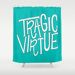 Tragic Virtue Shower Curtain
