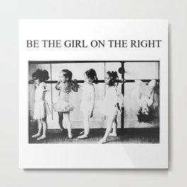 'Be the girl on the right' inspirational young girl dance ballet black and white photograph Metal Print