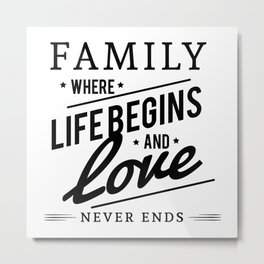 Family Where Life Begins and Love Never Ends Metal Print