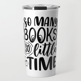 So many books, so little time ― Frank Zappa quotes bookaholic sayings typography Travel Mug