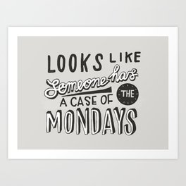 Looks Like Someone Has A Case Of The Mondays Art Print