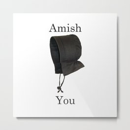 Amish You Metal Print