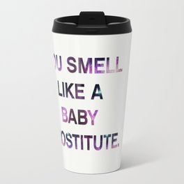 You Smell Like A Baby Prostitute - quote from the movie Mean Girls Travel Mug
