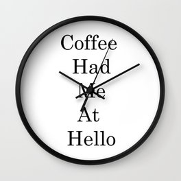Creative Sayings Art - Coffee Had Me At Hello Wall Clock