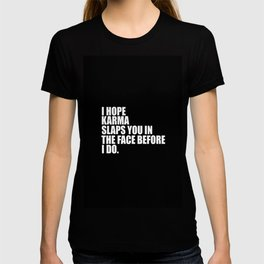i hope karma funny quotes T-shirt