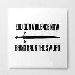 End gun violence now - Bring back the sword Metal Print