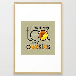 I want my Tea and Cookies Framed Art Print