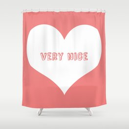 """Very Nice"" Shower Curtain"