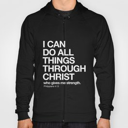 Philippians 4:13 - I can do all things through Christ who gives me strength. Hoody