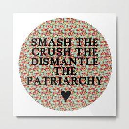 Smash the, Crush the, Dismantle the Metal Print