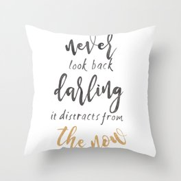 Never look back darling it distracts from the now Throw Pillow