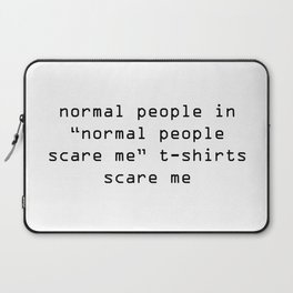 """normal people in """"normal people scare me"""" t-shirts scare me Laptop Sleeve"""