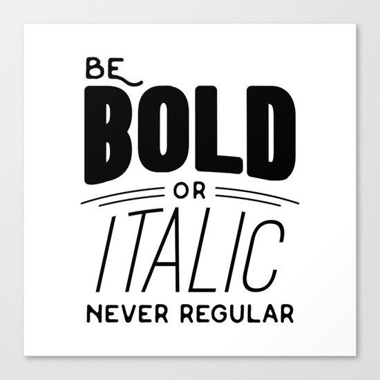 Be bold of italic, never regular Canvas Print