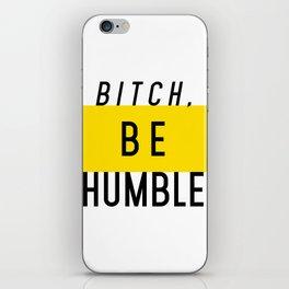Bitch, be humble iPhone Skin