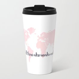Not All Those Who Wander Are Lost + Pink World Map Travel Mug