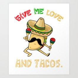 Give Me Love And Tacos - Cinco De Mayo Art Print