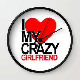 I love my crazy girlfriend Wall Clock