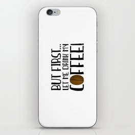But First... Let Me Drink My Coffee! iPhone Skin