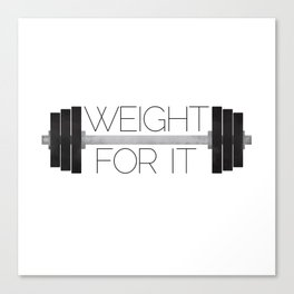 Weight For It Canvas Print