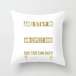 If you will believe and stay in faith, and expect good things, you too can defy the odds Throw Pillow