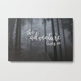 The Adventure Lives On Metal Print