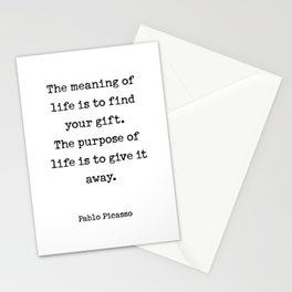 The meaning of  life is to find  your gift.  The purpose of  life is to give it  away.  Pablo Picasso Stationery Cards