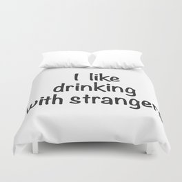 I like drinking with strangers black type Duvet Cover