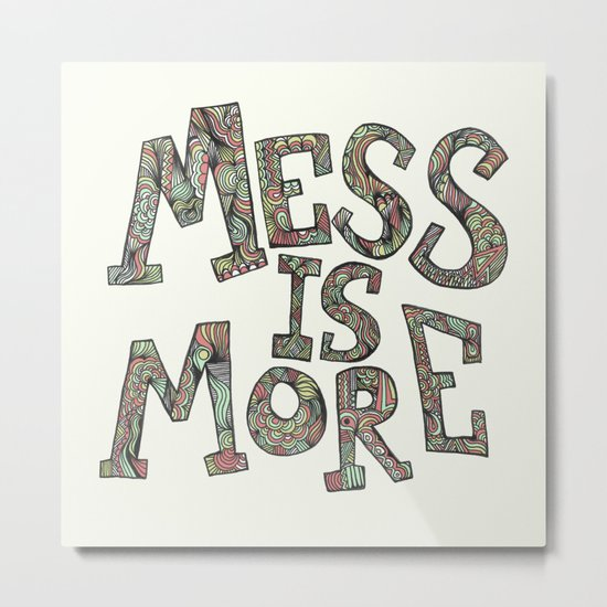 Mess is More Metal Print