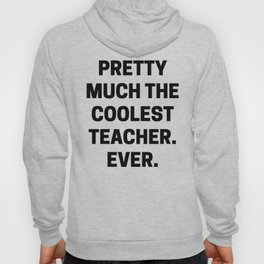 Pretty Much The Coolest Teacher. Ever. (black and white) Hoody