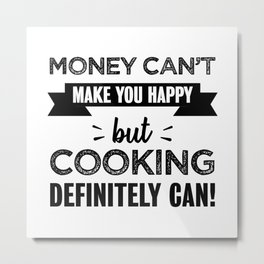 Cooking makes you happy Funny Gift Metal Print