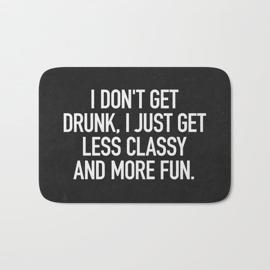 I don't get drunk, I just get less classy and more fun. Bath Mat