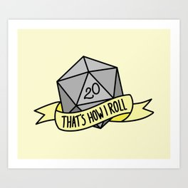 That's How I Roll D20 Art Print
