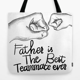 Father's Day Special Gift : Father is the best teammate ever Tote Bag