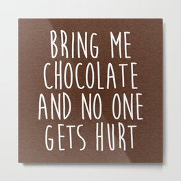 Bring Me Chocolate Funny Quote Metal Print