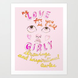 My love for you is all girly drawings and inspirational quotes Art Print