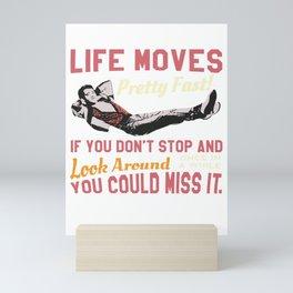 Save Ferris Quote, Life Moves Pretty fast, High School T Shirt Design Mini Art Print