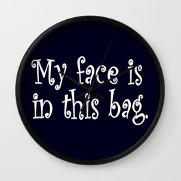 My Face Is In This Bag Wall Clock