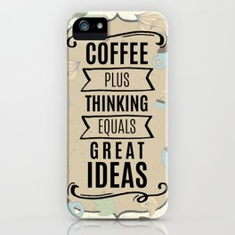 Coffee Plus Thinking = Great Ideas - Coffee Lovers iPhone Case