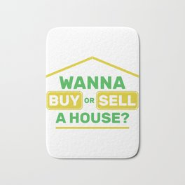 Wanna Buy Or Sell A House Realtor design Real Estate Gift graphic Bath Mat