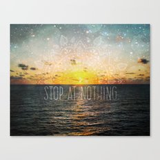 Stop at Nothing Canvas Print