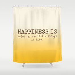 Happiness is enjoying the little things in life, Happiness Quotes Shower Curtain