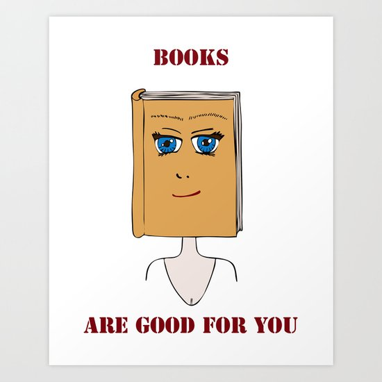 Books Are Good For You Art Print